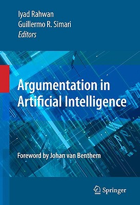 Argumentation in Artificial Intelligence By Rahwan, Iyad (EDT)/ Simari, Guillermo R. (EDT)