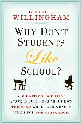 Why Don't Students Like School? By Willingham, Daniel T.