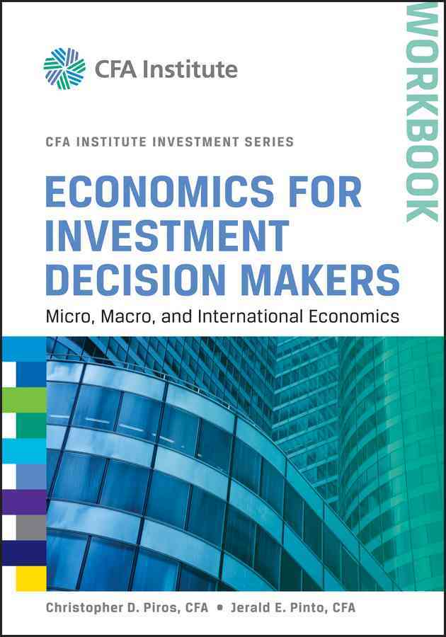 Economics for Investment Decision Makers By Piros, Christopher D./ Pinto, Jerald E.